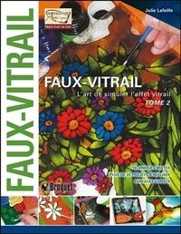 Julie Lafaille - Faux vitrail : l'art de simuler l'effet vitrail - Tome 2.