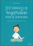 Julie Lafortune - 30 exercices de respiration pour se sentir bien - Evacuer le stress - Se détendre - Faire le plein d'énergie.