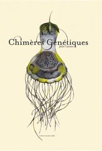 Julie Lannes - Chimères génétiques.