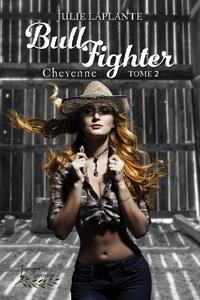 Julie Laplante - Bull Fighter Tome 2 - Cheyenne.