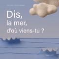 Julie Lardon et Charline Montagné - Dis, la mer, d'où viens-tu ?.