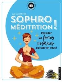 Julie Laurent-Marotte - Sophro-méditation ! - Réveillez les forces positives qui sont en vous !.