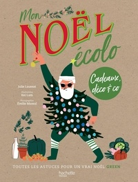 Julie Laussat et Kei Lam - Un Noël écolo - Cadeaux, déco & Co, toutes les astuces pour un vrai Noël green.