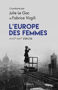 Julie Le Gac et Fabrice Virgili - L'Europe des femmes XVIIIe-XXIe siècle - Recueil pour une histoire du genre en VO.