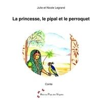 Julie Legrand - La princesse, le pipal et le perroquet.