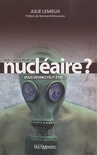 Julie Lemieux - Avez-vous peur du nucléaire ? - Vous devriez peut-être....