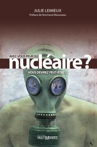 Avez-vous peur du nucléaire ?. Vous devriez peut-être...