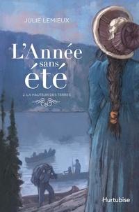 Julie Lemieux - L'Année sans été  : L'Année sans été T2 - La hauteur des terres.