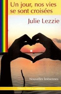 Julie Lezzie - Un jour, nos vies se sont croisées.