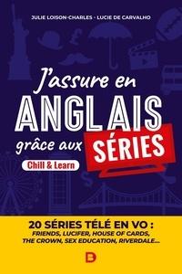 Julie Loison-Charles et Lucie de Carvalho - J'assure en anglais grâce aux séries - Chill & Learn - 20 séries télé en VO.