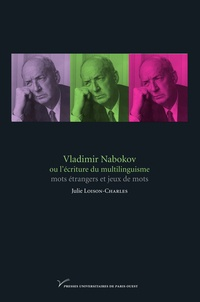 Julie Loison-Charles - Vladimir Nabokov ou l'écriture du multilinguisme : mots étrangers et jeux de mots.