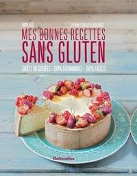 Julie Longet et Maya Barakat-Nuq - Mes bonnes recettes sans gluten - Salées ou sucrées - 100% gourmandes - 100% faciles.