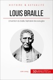 Julie Lorang et  50Minutes.fr - Grandes Inventions  : Louis Braille - L'invention du braille, l'alphabet des aveugles.