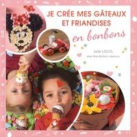 Julie Louis - Je crée mes gateaux et friandises en bonbons.