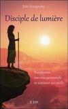 Julie Lucquedey - Disciple de Lumière - Transformer une crise personnelle en initiation spirituelle.