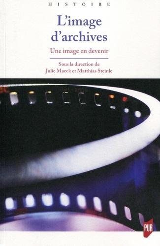 Julie Maeck et Matthias Steinle - L'image d'archives - Une image en devenir.