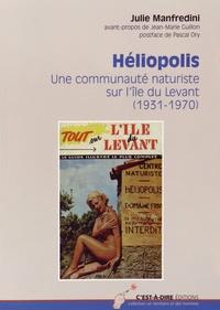 Julie Manfredini - Héliopolis - Une communauté naturiste sur l'île du Levant (1931-1970).