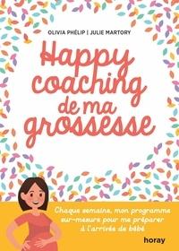 Julie Martory et Olivia Phélip - Happy Coaching de ma Grossesse - Chaque semaine mon programme sur-mesure pour me préparer à l'arrivée de bébé.
