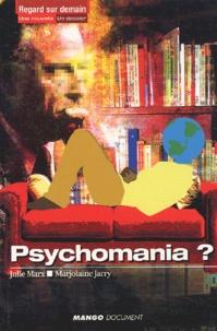 Julie Marx et Marjolaine Jarry - Psychomania ?.