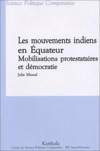 Julie Massal - Les mouvements indiens en Equateur - Mobilisations protestataires et démocratie.