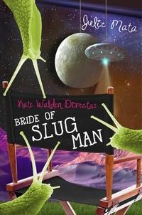 Julie Mata - Bride of Slug Man.