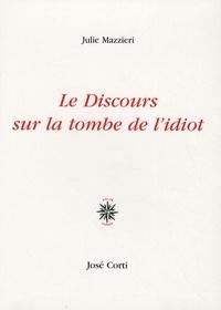 Julie Mazzieri - Le Discours sur la tombe de l'idiot.