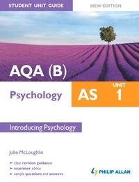 Julie McLoughlin - AQA(B) AS Psychology Student Unit Guide New Edition: Unit 1 Introducing Psychology.