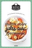 Julie Mechali et Nicole Seeman - Les bonnes recettes pour mettre votre jules aux fourneaux.