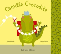 Julie Mercier et Pierre Crooks - Camille Crocodile.