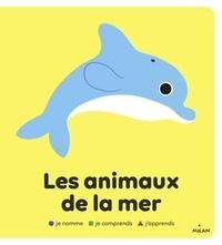 Julie Mercier et Paule Battault - Les animaux de la mer.
