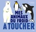 Julie Mercier et Emilie Malandain - Mes animaux du froid à toucher.