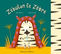 Julie Mercier et Pierre Crooks - Zébulon le Zèbre.