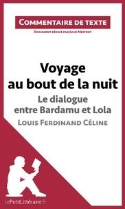 Julie Mestrot et  lePetitLittéraire.fr - Voyage au bout de la nuit de Céline - Le dialogue entre Bardamu et Lola - Commentaire de texte.