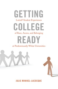 Julie Minikel-lacocque - Getting College Ready - Latin@ Student Experiences of Race, Access, and Belonging at Predominantly White Universities.