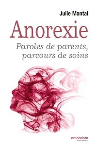 Julie Montal - Anorexie - Paroles de parents, parcours de soins.