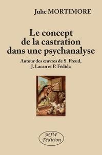 Julie Mortimore - Le concept de la castration dans une psychanalyse - Autour des oeuvres de S. Freud, J. Lacan et P. Fédida.