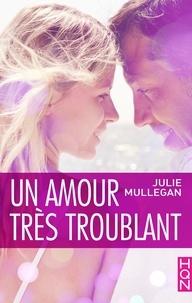 Julie Mullegan - Un amour très troublant.