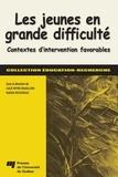 Julie Myre Bisaillon et Nadia Rousseau - Les jeunes en grande difficulté - Contextes d'intervention favorables.