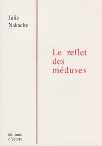 Julie Nakache - Le reflet des méduses.