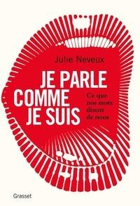Julie Neveux - Je parle comme je suis - Ce que nos mots disent de nous, enquête linguistique sur le 21e siècle.