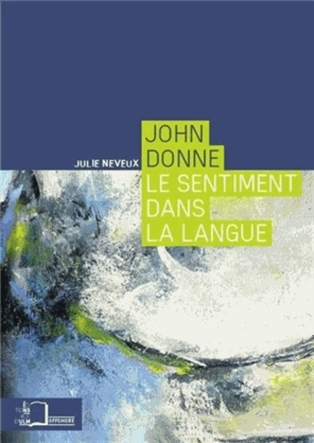 Julie Neveux - John Donne - Le sentiment dans la langue.