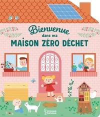Julie Niel-Villemin et Bérengère Staron - Bienvenue dans ma maison zéro déchet.