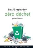 Julie Niel-Villemin - Les 50 règles d'or zéro déchet.