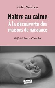 Julie Nouvion - Naître au calme - A la découverte des maisons de naissance.
