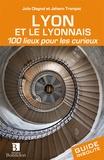 Julie Olagnol - Lyon et le lyonnais - 100 lieux pour les curieux.
