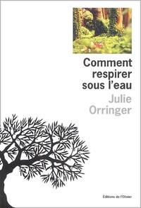 Julie Orringer - Comment respirer sous l'eau.