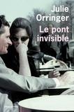 Julie Orringer - Le pont invisible.