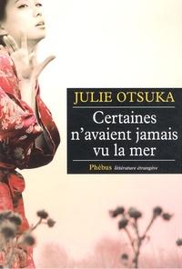 Julie Otsuka - Certaines n'avaient jamais vu la mer.