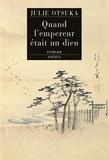 Julie Otsuka - Quand l'empereur était un dieu.