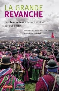 Julie Pacorel et Jean-Baptiste Mouttet - La grande revanche - Les Amérindiens à la reconquête  de leur destin.